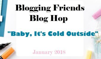 Blogging friends Blog Hop – January – Baby, It's Cold Outside