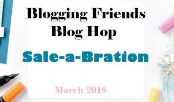 Blogging Friends Blog Hop – March – Sale-a-Bration