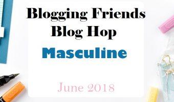 Blogging Friends Blog Hop – Masculine